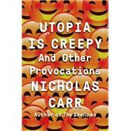Utopia Is Creepy by Carr, Nicholas, 9780393254549