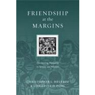 Friendship at the Margins : Discovering Mutuality in Service and Mission