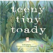 Teeny Tiny Toady by Esbaum, Jill; Yamaguchi, Keika, 9781454914549
