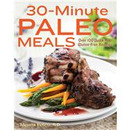 30-minute Paleo Meals: Over 100 Quick-fix, Gluten-free Recipes by Petitto, Melissa, 9781937994549