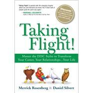 Taking Flight! Master the DISC Styles to Transform Your Career, Your Relationships...Your Life by Rosenberg, Merrick; Silvert, Daniel, 9780134374550
