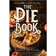 The Pie Book Over 400 Classic Recipes by De Gouy, Louis P., 9780486824550