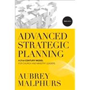 Advanced Strategic Planning: A 21st-Century Model for Church and Ministry Leaders by Malphurs, Aubrey, 9780801014550