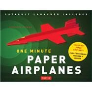One Minute Paper Airplanes: 12 Pop-Out Planes / Easily Assembled in Under a Minute by Dewar, Andrew, 9780804844550