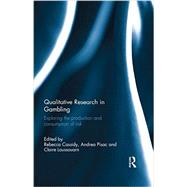 Qualitative Research in Gambling: Exploring the Production and Consumption of Risk by Cassidy; Rebecca, 9781138924550