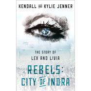 Rebels by Jenner, Kendall; Jenner, Kylie; Killmond-Roman, Elizabeth; Sloan, Maya (CON), 9781451694550