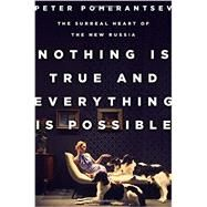 Nothing Is True and Everything Is Possible by Pomerantsev, Peter, 9781610394550