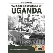 Wars and Insurgencies of Uganda, 1971-1994 by Cooper, Tom; Fontanellaz, Adrien, 9781910294550