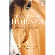 The Meaning of Horses: Biosocial Encounters by Davis; Dona L., 9781138914551