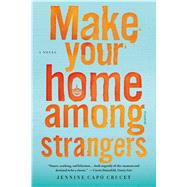 Make Your Home Among Strangers A Novel by Crucet, Jennine Capó, 9781250094551