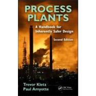 Process Plants: A Handbook for Inherently Safer Design, Second Edition by Kletz; Trevor A., 9781439804551