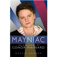 Mayniac: The Biography of Conor Maynard by Howden, Martin, 9781782194552