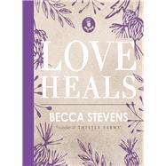 Love Heals by Stevens, Becca, 9780718094553
