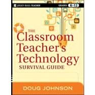 The Classroom Teacher's Technology Survival Guide by Johnson, Doug, 9781118024553