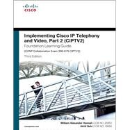 Implementing Cisco IP Telephony and Video, Part 2 (CIPTV2) Foundation Learning Guide (CCNP Collaboration Exam 300-075 CIPTV2) by Hannah, William Alexander; Behl, Akhil, 9781587144554