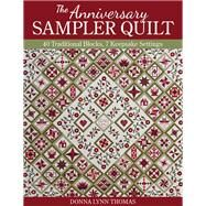 The Anniversary Sampler Quilt by Thomas, Donna Lynn, 9781617454554