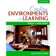 Creating Environments for Learning Birth to Age Eight by Bullard, Julie, 9780134014555