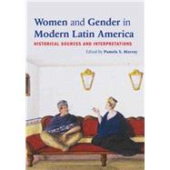 Women and Gender in Modern Latin America: Historical Sources and Interpretations by Murray; Pamela S., 9780415894555