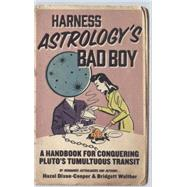 Harness Astrology's Bad Boy A Handbook for Conquering Pluto's Tumultuous Transit by Dixon-Cooper, Hazel; Walther, Bridgett, 9781582704555