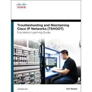Troubleshooting and Maintaining Cisco IP Networks (TSHOOT) Foundation Learning Guide (CCNP TSHOOT 300-135) by Ranjbar, Amir, 9781587204555
