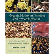 Organic Mushroom Farming and Mycoremediation by Cotter, Tradd, 9781603584555
