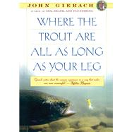 Where the Trout Are All As Long As Your Leg by John Gierach, 9780671754556