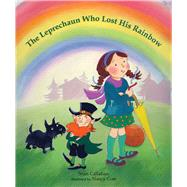 The Leprechaun Who Lost His Rainbow by Callahan, Sean, 9780807544556