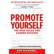 Promote Yourself The New Rules for Career Success by Schawbel, Dan; Buckingham, Marcus; Buckingham, Marcus, 9781250044556