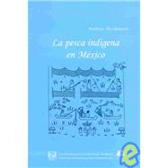 La Pesca Indigena En Mexico / Native Fish Of Mexico by Brockmann, Andreas, 9789703214556