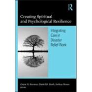 Creating Spiritual and Psychological Resilience: Integrating Care in Disaster Relief Work by Brenner; Grant H., 9780789034557