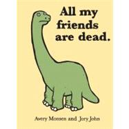 All My Friends Are Dead by Monsen, Avery, 9780811874557