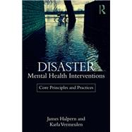 Disaster Mental Health Interventions: Core Principles and Practices by Halpern; James, 9781138644557