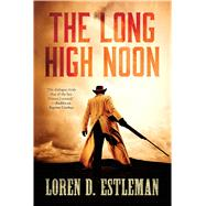 The Long High Noon by Estleman, Loren D., 9780765334558