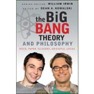 The Big Bang Theory and Philosophy Rock, Paper, Scissors, Aristotle, Locke by Irwin, William; Kowalski, Dean, 9781118074558