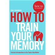 How to Train Your Memory by Chambers, Phil, 9781509814558