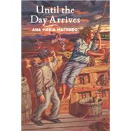 Until the Day Arrives by Machado, Ana Maria; Springer, Jane, 9781554984558