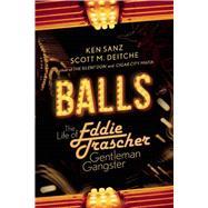 Balls: The Life of Eddie Trascher, Gentleman Gangster by Deitche, Scott M.; Sanz, Ken, 9781629144559