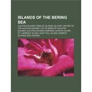 Islands of the Bering Se : St. Lawrence Island, Nunivak Island, Walrus and Kritskoi Islands, Diomede Islands, Kudobin Islands, Seal Islands by , 9781156884560