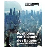 Positionen Zur Zukunft Des Bauens by Kohler, Matthias; Both, Petra Von; Hegner, Hans-Dieter; Fischer, Nils; Lepik, Andres, 9783920034560