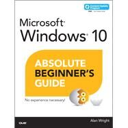 Windows 10 Absolute Beginner's Guide (includes Content Update Program) by Wright, Alan, 9780789754561