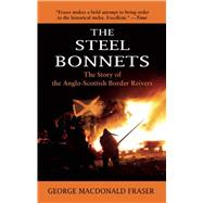 The Steel Bonnets: The Story of the Anglo-scottish Border Reivers by Fraser, George MacDonald, 9781632204561