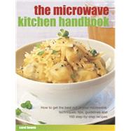 The Microwave Kitchen Handbook: How to Get the Best Out of Your Microwave: Techniques, Tips, Guidelines and 160 Step-by-step Recipes by Bowen, Carol, 9781780194561