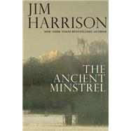 The Ancient Minstrel Novellas by Harrison, Jim, 9780802124562