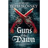 Guns of the Dawn by Tchaikovsky, Adrian, 9781447234562