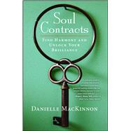 Soul Contracts Find Harmony and Unlock Your Brilliance by MacKinnon, Danielle, 9781582704562