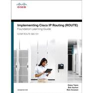 Implementing Cisco IP Routing (ROUTE) Foundation Learning Guide (CCNP ROUTE 300-101) by Teare, Diane; Vachon, Bob; Graziani, Rick, 9781587204562