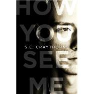 How You See Me by Craythorne, S. E., 9781908434562