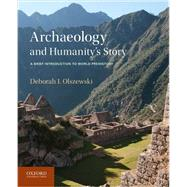 Archaeology and Humanity's Story A Brief Introduction to World Prehistory by Olszewski, Deborah I., 9780199764563