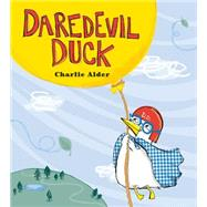 Daredevil Duck by Alder, Charlie, 9780762454563