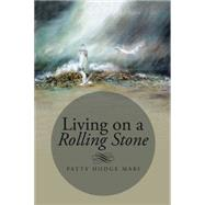 Living on a Rolling Stone by Mari, Patty Hodge, 9781504954563